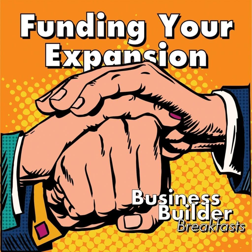Funding Your Business Expansion. The Business Breakfast Builder Series. #sullivansolutions #karensullivan
